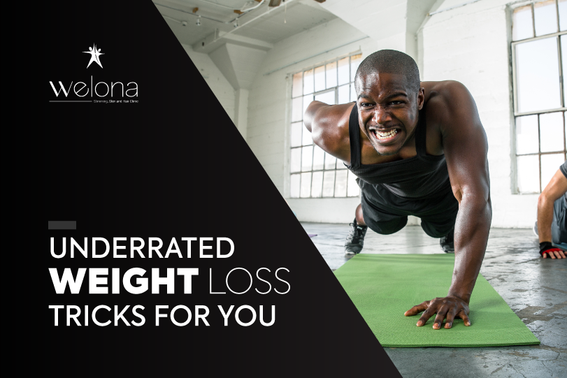 Underrated Weight Loss Tricks For You