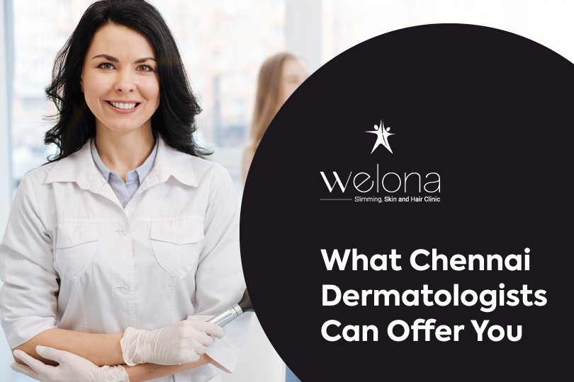 What Chennai Dermatologists Can Offer You