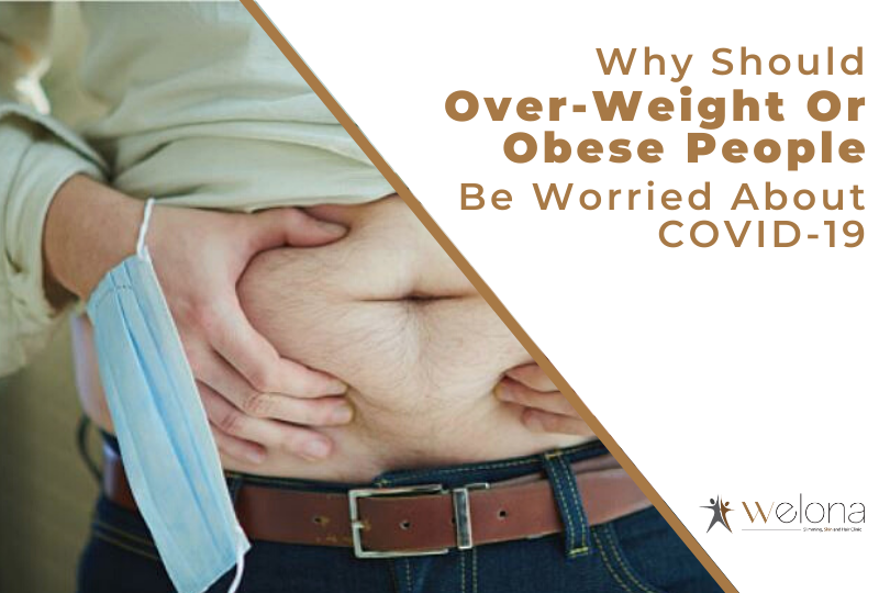Why Should Over-Weight Or Obese People Be Worried About COVID-19?