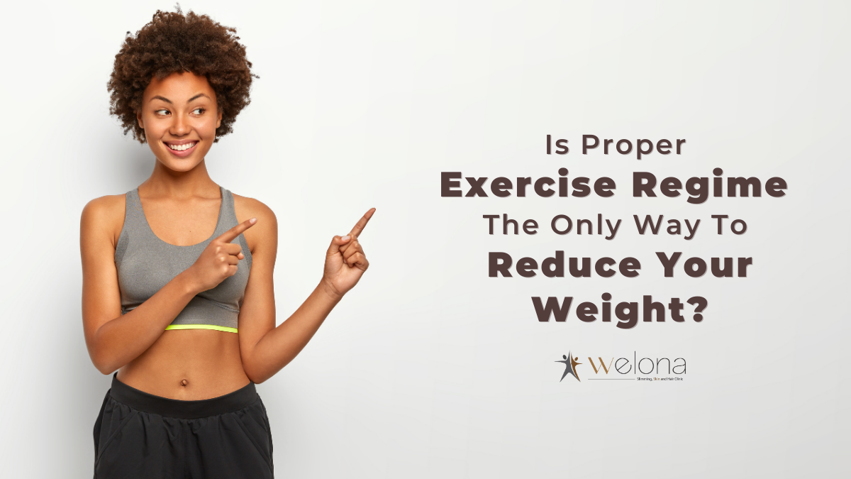 Is Proper Exercise Regime The Only Way To Reduce Your Weight?
