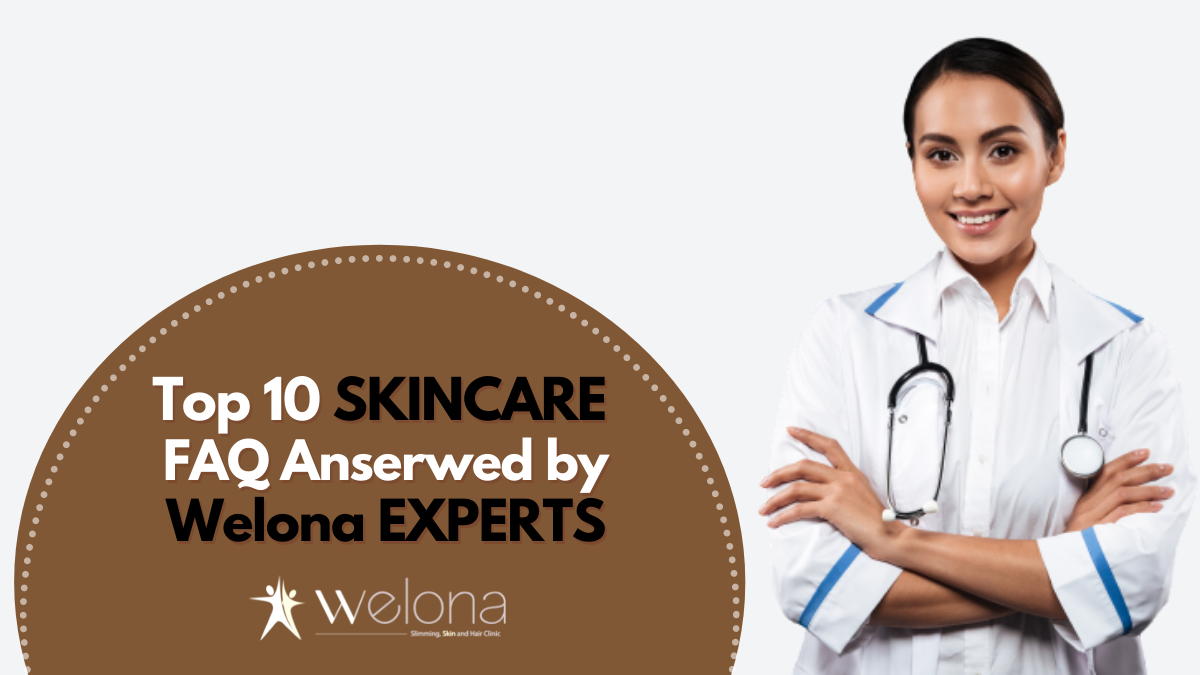 Top 10 Skincare Questions Answered by Welona Experts