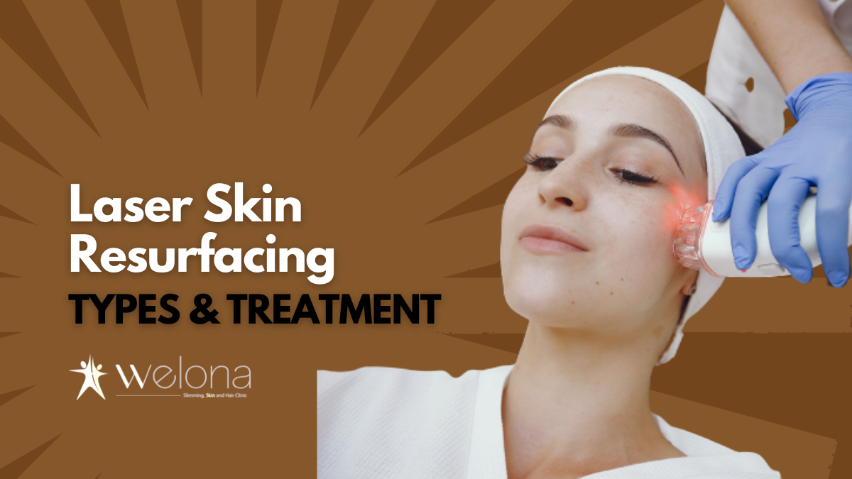 Laser Skin Resurfacing Types and Treatments